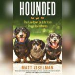 Hounded The Lowdown on Life from Three Dachshunds, Matt Ziselman