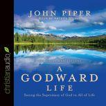 A Godward Life Savoring the Supremacy of God in All of Life, John Piper