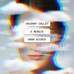 Uncanny Valley A Memoir, Anna Wiener