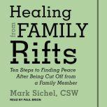 Healing From Family Rifts Ten Steps to Finding Peace After Being Cut Off From a Family Member, Mark Sichel