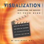 Visualization: Directing the Movies of Your Mind, Adelaide Bry