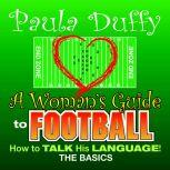 A Woman's Guide to Football How to Talk His Language, Paula Duffy