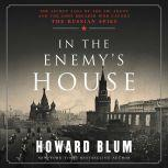 In the Enemy's House The Secret Saga of the FBI Agent and the Code Breaker Who Caught the Russian Spies, Howard Blum