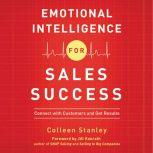 Emotional Intelligence for Sales Success Connect with Customers and Get Results, Colleen Stanley
