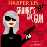 Granny's Got a Gun Book 1 of the Secret Agent Granny Mysteries