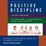 Positive Discipline The First Three Years, Revised and Updated Edition: From Infant to Toddler-Laying the Foundation for Raising a Capable, Confident Child, Roslyn Ann Duffy