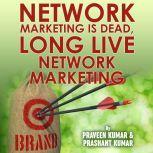 Network Marketing is Dead, Long Live Network Marketing, Praveen Kumar & Prashant Kumar