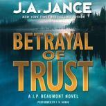 Betrayal of Trust A J. P. Beaumont Novel, J. A. Jance
