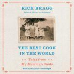 The Best Cook in the World Tales from My Momma's Table, Rick Bragg