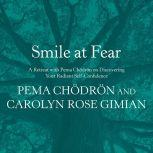 Smile at Fear A Retreat with Pema Chodron on Discovering Your Radiant Self-Confidence, Pema Chodron