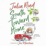 South Toward Home Adventures and Misadventures in My Native Land, Julia Reed