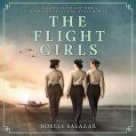 The Flight Girls A Novel, Noelle Salazar