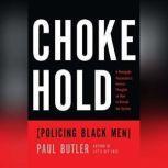 Chokehold Policing Black Men, Paul Butler