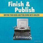 Finish & Publish Writing Your Book and Publishing with Amazon, Cara Stein