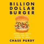 Billion Dollar Burger Inside Big Tech's Race for the Future of Food, Chase Purdy