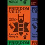 Freedomville The Story of a 21st-Century Slave Revolt, Laura T. Murphy