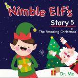 Nimble Elf's Story 5 The Amazing Christmas Childrens Christmas Books, Dr. MC