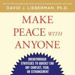 Make Peace With Anyone Breakthrough Strategies to Quickly End Any Conflict, Feud, or Estrangement, Dr. David J. Lieberman, Ph.D.