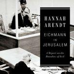 Eichmann in Jerusalem A Report on the Banality of Evil, Hannah Arendt