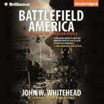 Battlefield America The War on the American People, John W. Whitehead