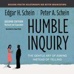 Humble Inquiry, Second Edition The Gentle Art of Asking Instead of Telling, Edgar H. Schein