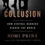 Collusion How Central Bankers Rigged the World, Nomi Prins