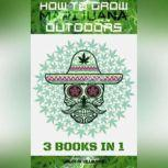 How to Grow Marijuana Outdoors 3 books in 1, CARLOS M. VILLALOBOS