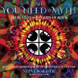 All You Need Is Myth The Beatles and the Gods of Rock, Steve Wagner