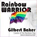Rainbow Warrior My Life in Color, Gilbert Baker