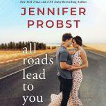 All Roads Lead to You, Jennifer Probst