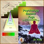 Psychology behind Yoga :  Lesser Known Insights  into the Ancient Science of Yoga, Dr. King