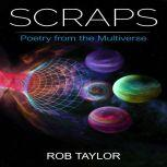 Scraps Poetry from the Multiverse, Rob Taylor