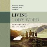 Living God's Word, Second Edition Discovering Our Place in the Great Story of Scripture, J. Scott Duvall