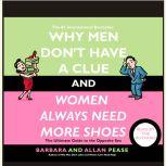 Why Men Don't Have a Clue and Women Always Need More Shoes The Ultimate GUide to the Opposite Sex, Barbara Pease