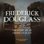 Frederick Douglass The Story of an American Slave, Frederick Douglass