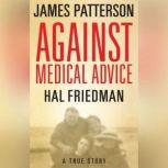 Against Medical Advice One Family's Struggle with an Agonizing Medical Mystery, James Patterson