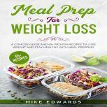 Meal Prep for Weight Loss: A Concise Guide and 65+ Proven Recipes to Lose Weight and Stay Healthy with Meal Prepping , Mike Edwards