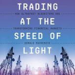 Trading at the Speed of Light How Ultrafast Algorithms Are Transforming Financial Markets, Donald MacKenzie
