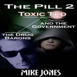 The Pill 2 Toxic Ted the Drug Barons and the Government, Mike Jones
