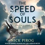 The Speed of Souls A Novel for Dog Lovers, Nick Pirog