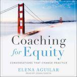 Coaching for Equity Conversations That Change Practice, Elena Aguilar