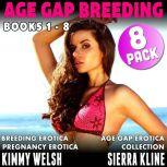 Age Gap Breeding Books 1 - 8 : 8-Pack (Breeding Erotica Pregnancy Erotica Age Gap Erotica Collection), Kimmy Welsh