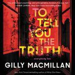 To Tell You the Truth A Novel, Gilly Macmillan