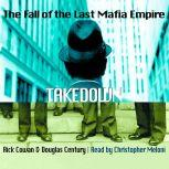 Takedown The Fall of the Last Mafia Empire, Rick Cowan