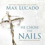He Chose the Nails, Max Lucado