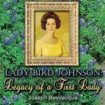 Lady Bird Johnson Legacy of a First Lady, Joe Bevilacqua