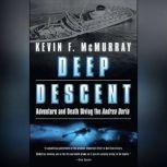Deep Descent Adventure and Death Diving the Andrea Doria, Kevin F. McMurray