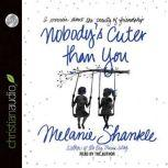Nobody's Cuter than You A Memoir about the Beauty of Friendship, Melanie Shankle