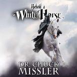 Behold a White Horse: The Coming World Leader, Chuck Missler