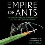 Empire of Ants The Hidden Worlds and Extraordinary Lives of Earth's Tiny Conquerors, Susanne Foitzik